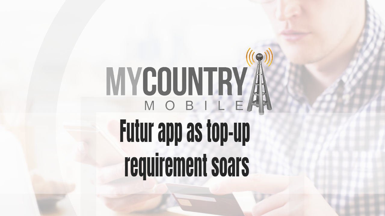 Futur app as top-up requirement soars - My Country Mobile