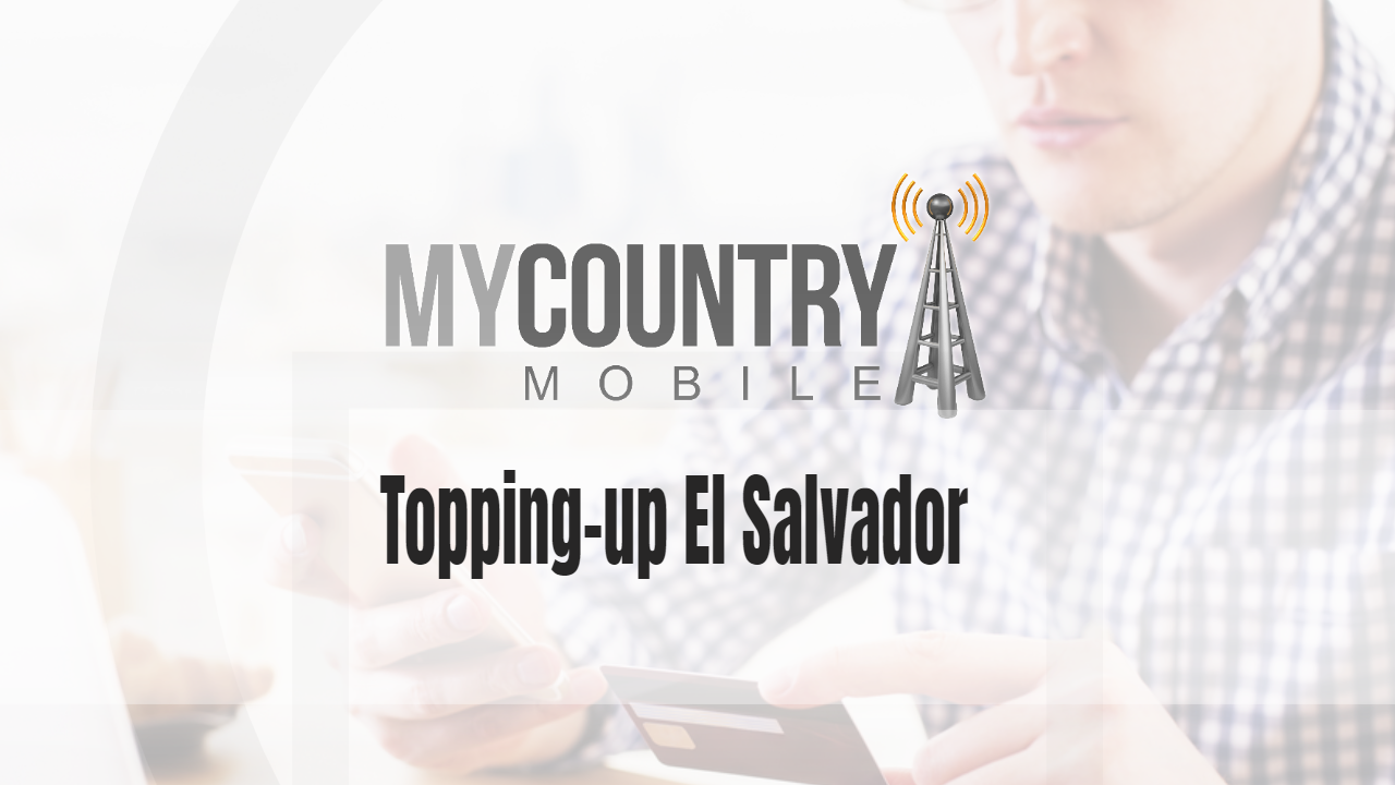 Topping-up El Salvador - My Country Mobile