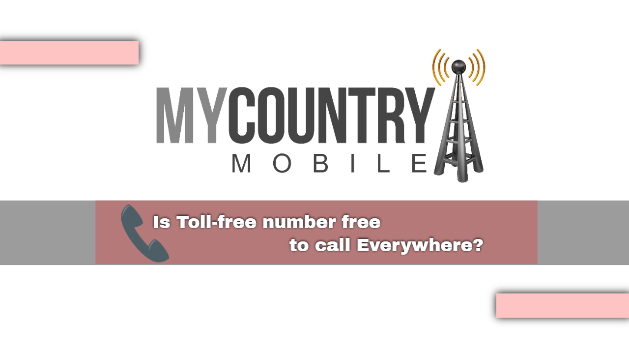 Is Toll-free number free to call Everywhere?-My Country Mobile