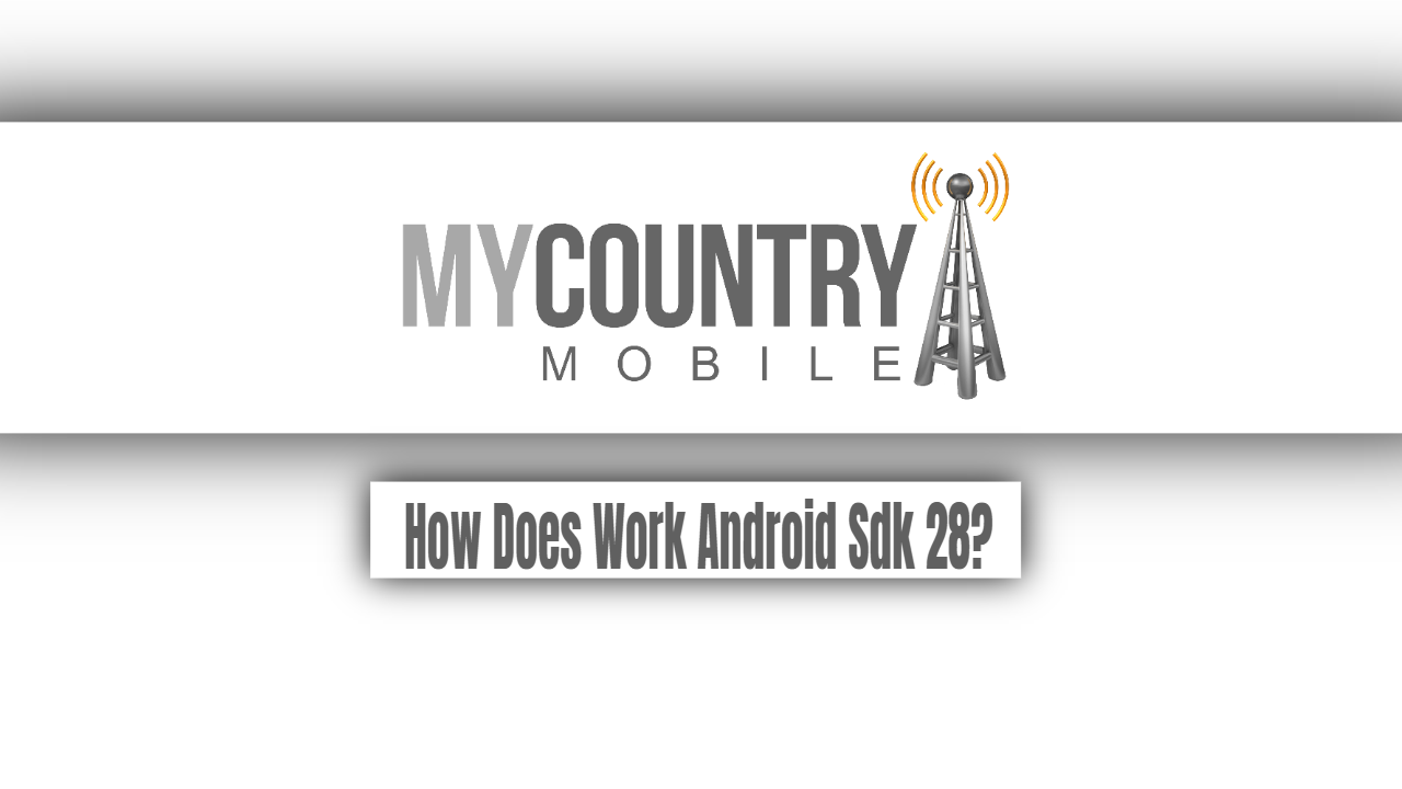 How Does Work Android Sdk 28?-my country mobile