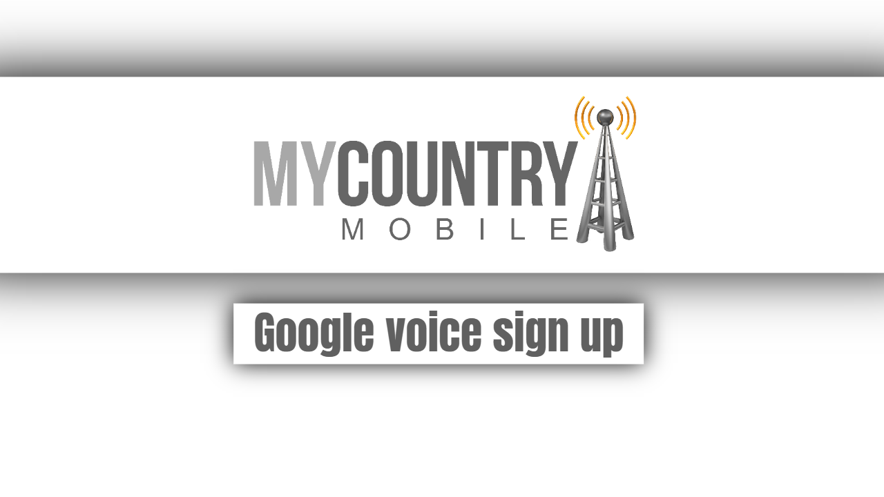 Google voice sign up-mycountry mobile