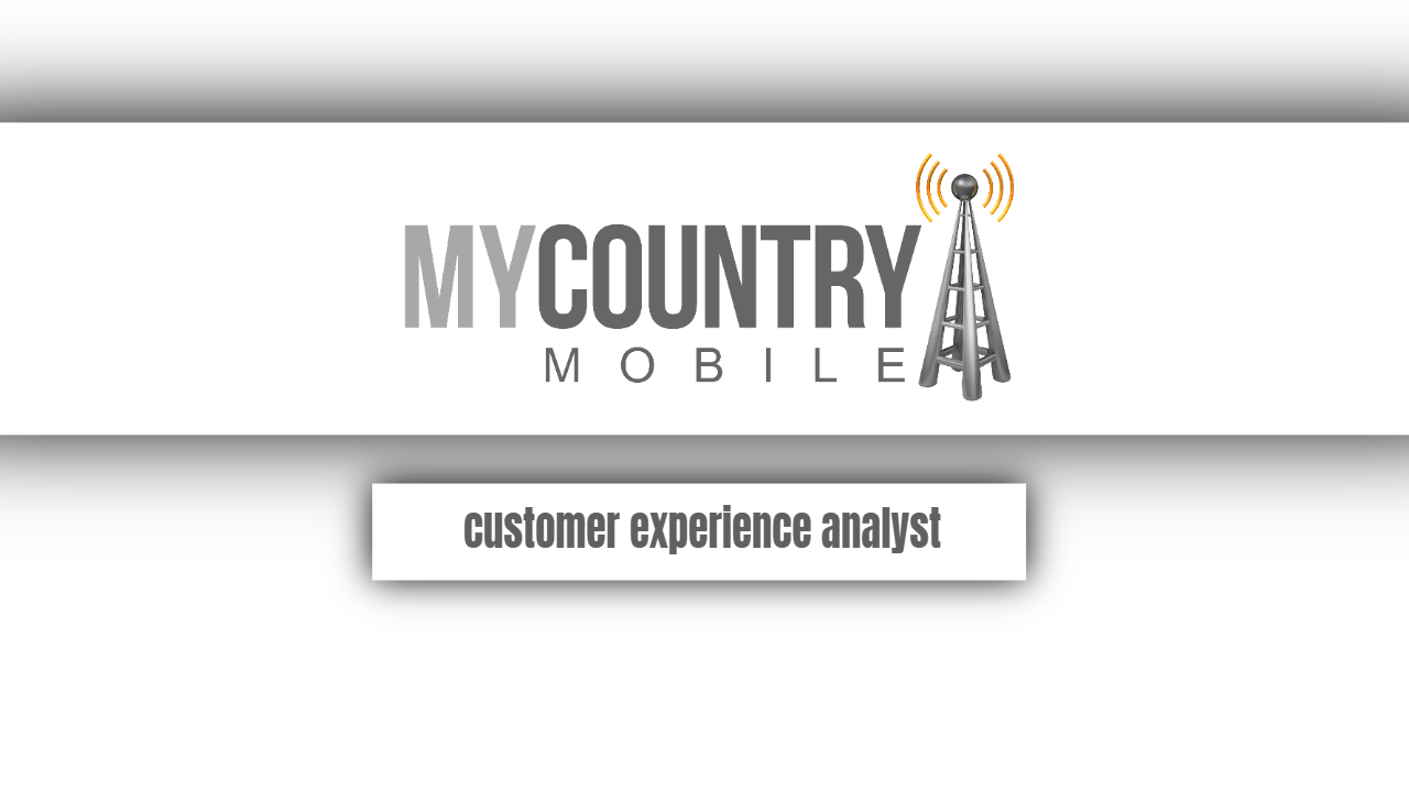 customer experience analyst-my country mobile