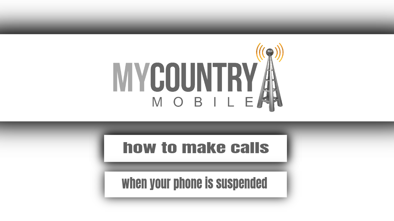 How to make calls when your phone is suspended?-my country mobile
