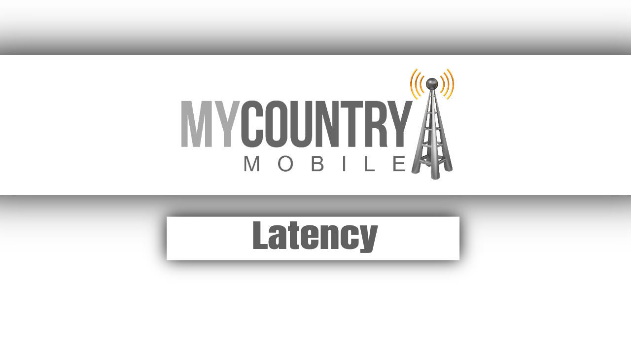 Latency - My Country Mobile