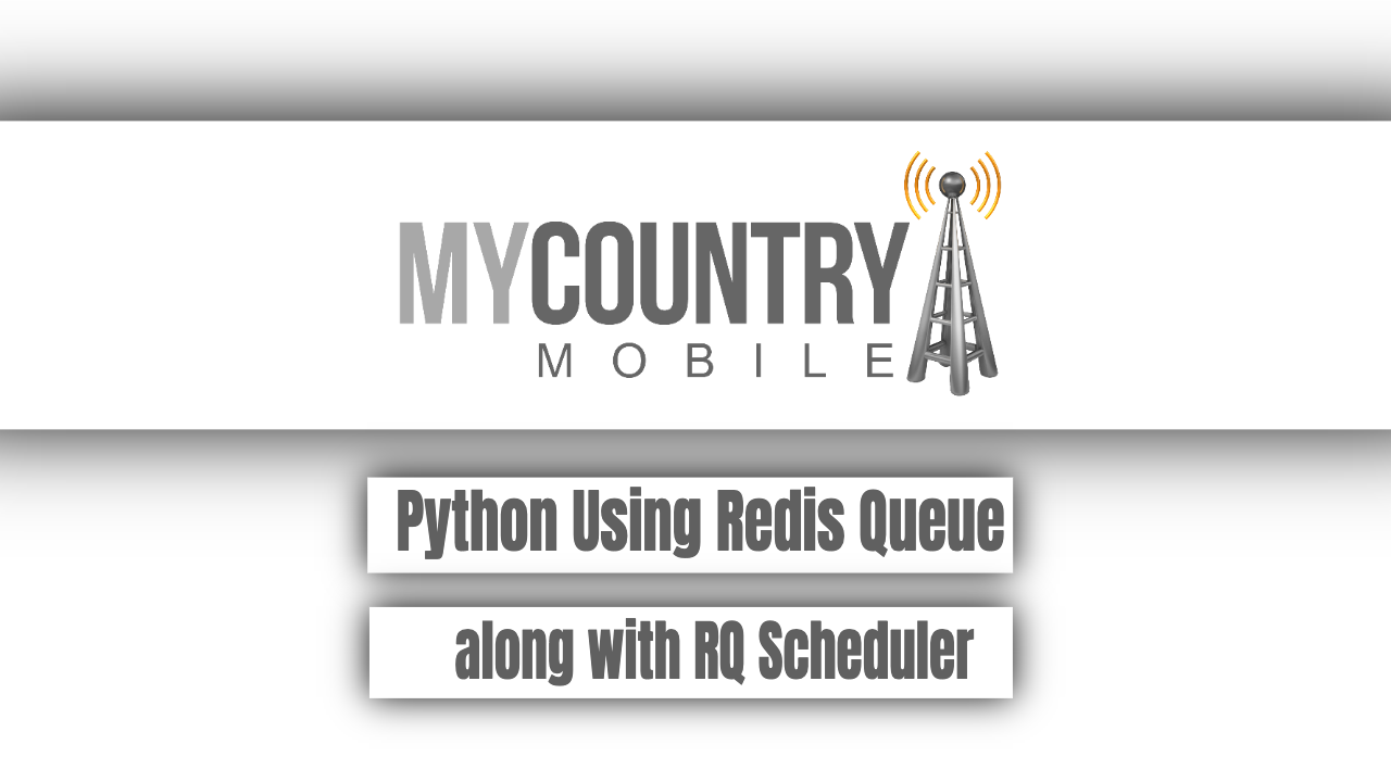 Python Using Redis Queue along with RQ Scheduler - My Country Mobile