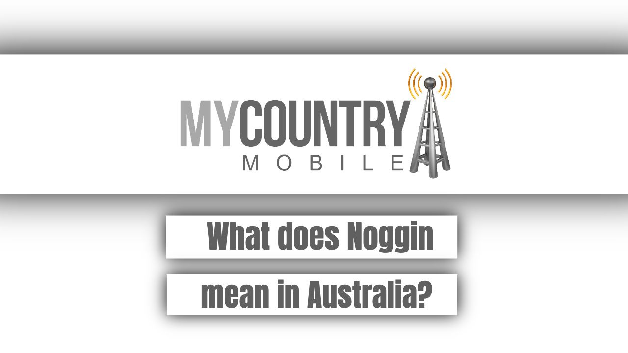 What does Noggin mean in Australia? - My Country Mobile