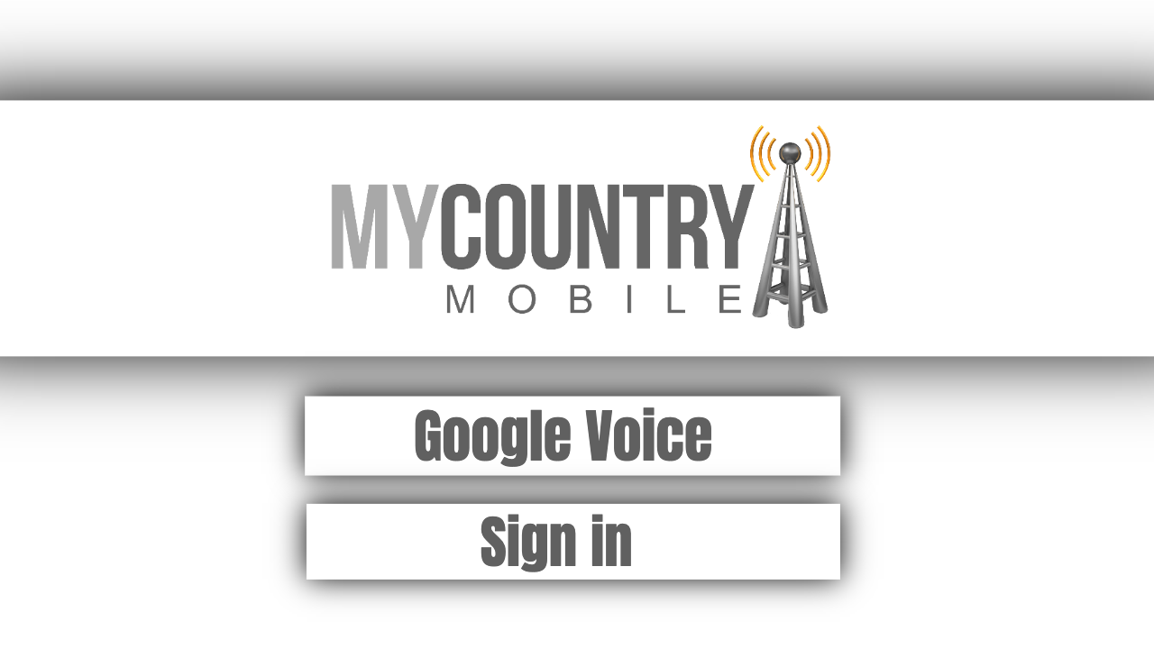Google Voice Sign in - My Country Mobile