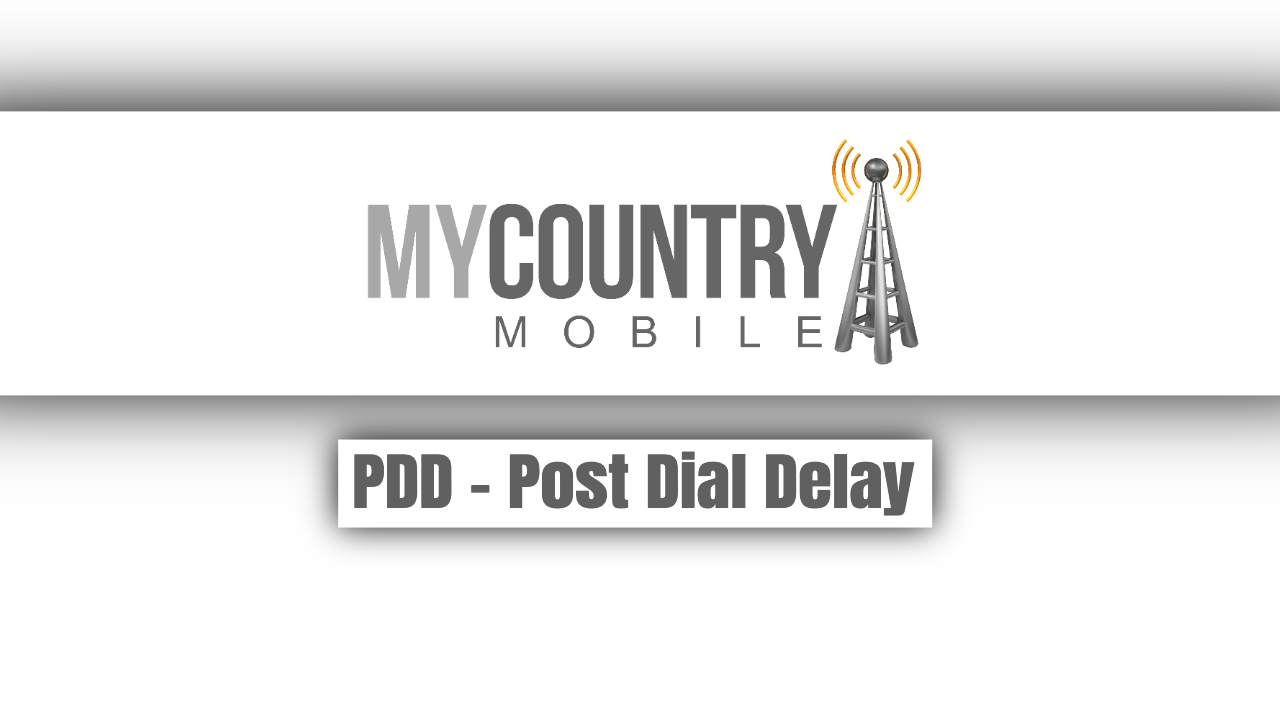 PDD - Post Dial Delay - My Country Mobile