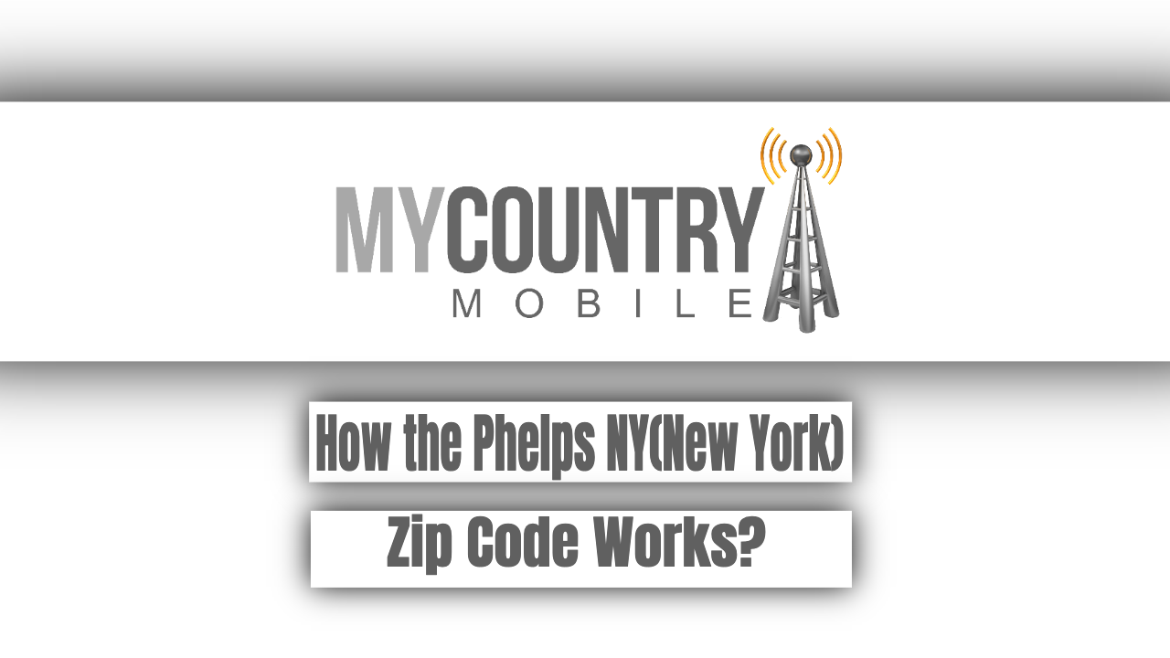 How the Phelps NY(New York)Zip Code Works? - My Country Mobile