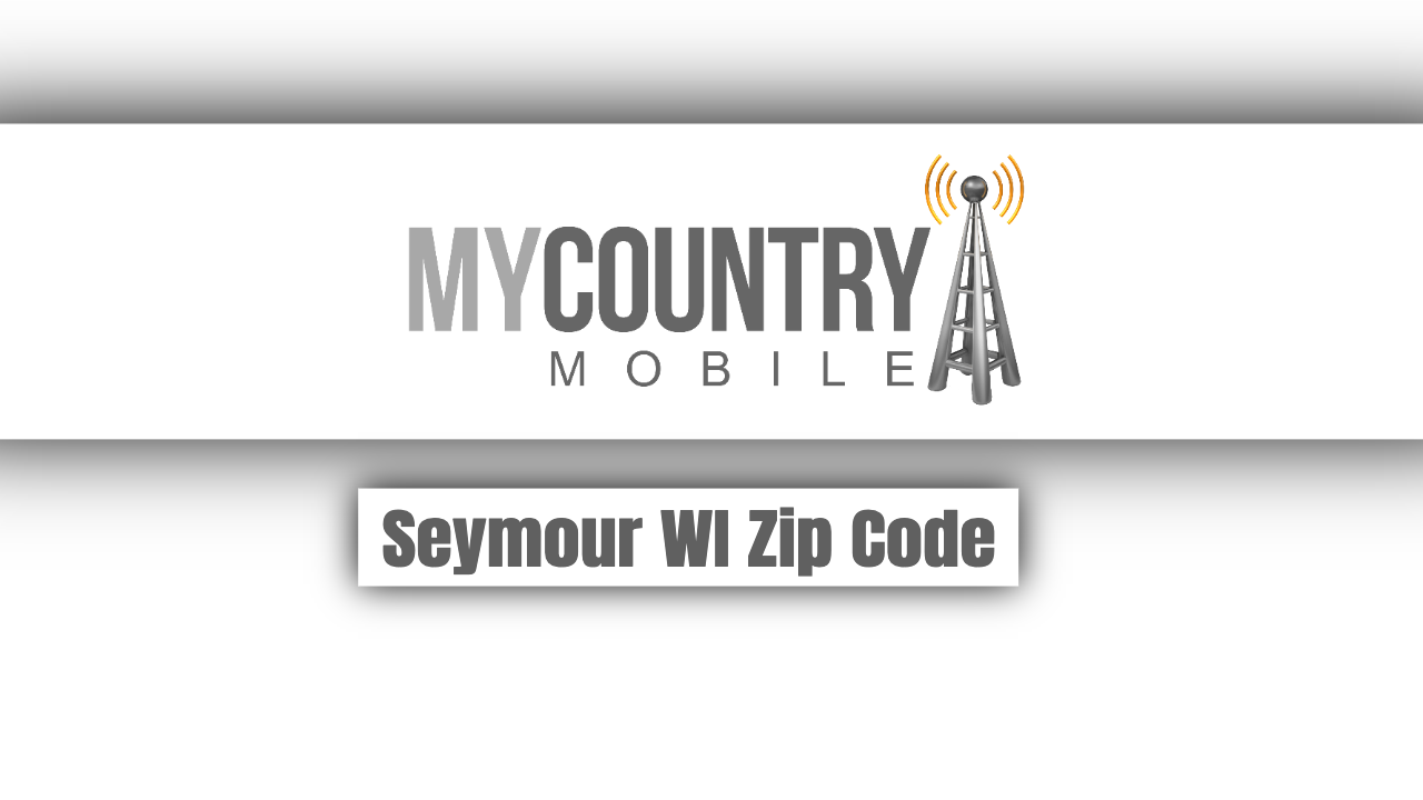 How the Seymour WI Zip Code Works? - My Country Mobile