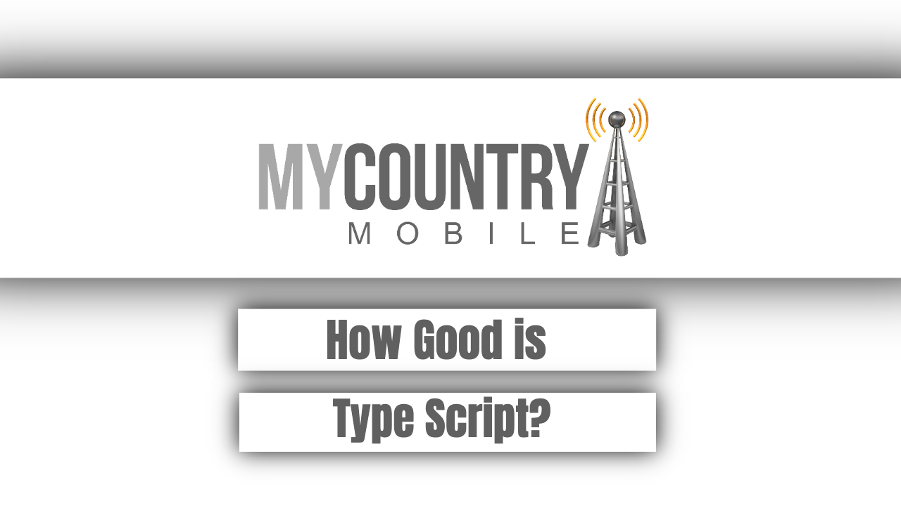 How Good is Type Script? - My Country Mobile