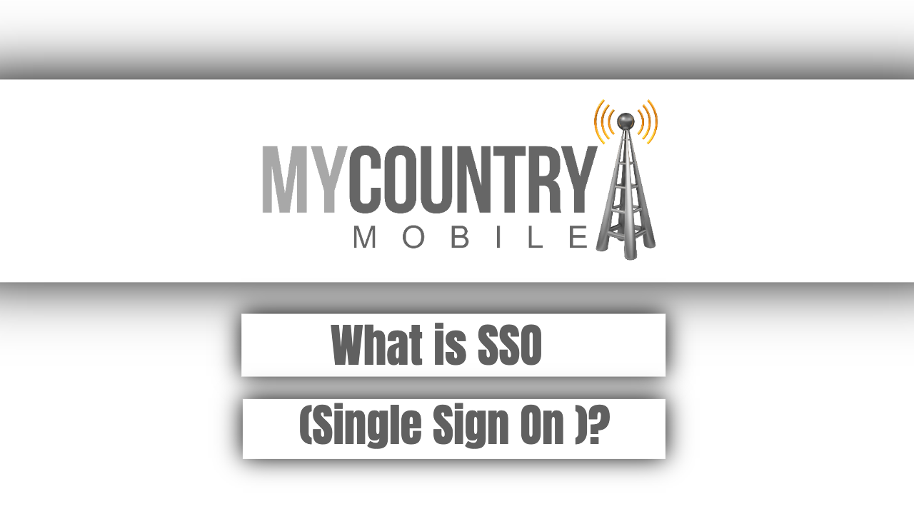 What is SSO(Single Sign On )? - My Country Mobile