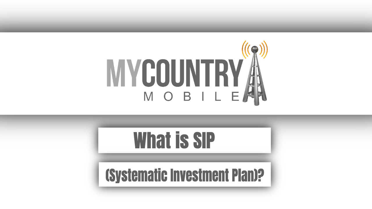What is SIP (Systematic Investment Plan)? - My Country Mobile