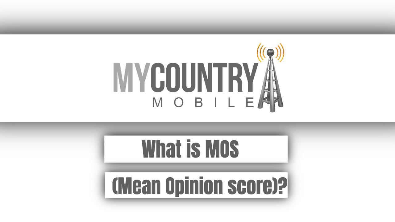 What is MOS(Mean Opinion score)? - My Country Mobile