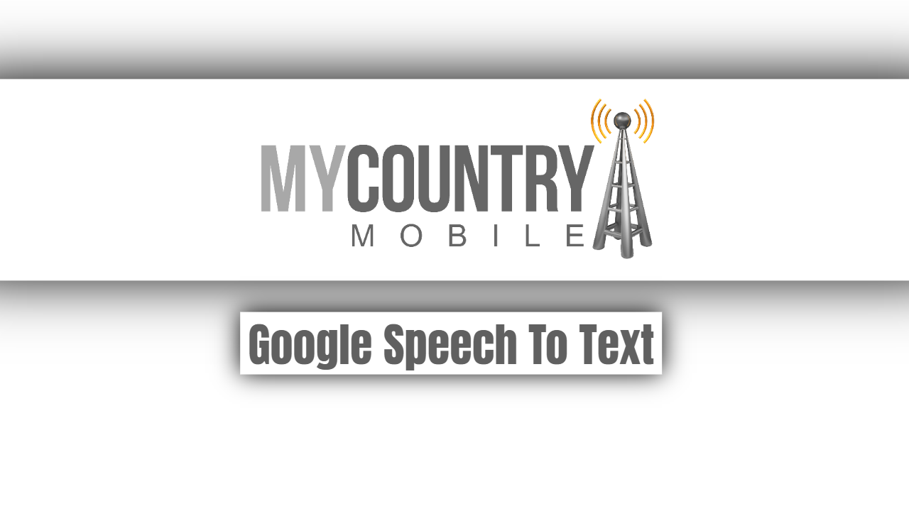 Google Speech To Text - My Country Mobile