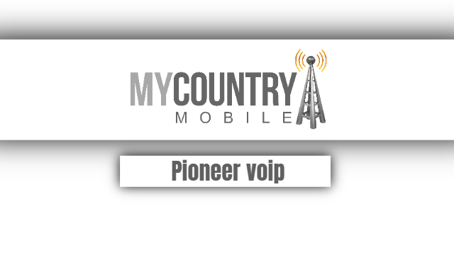 Pioneer voip - My Country Mobile