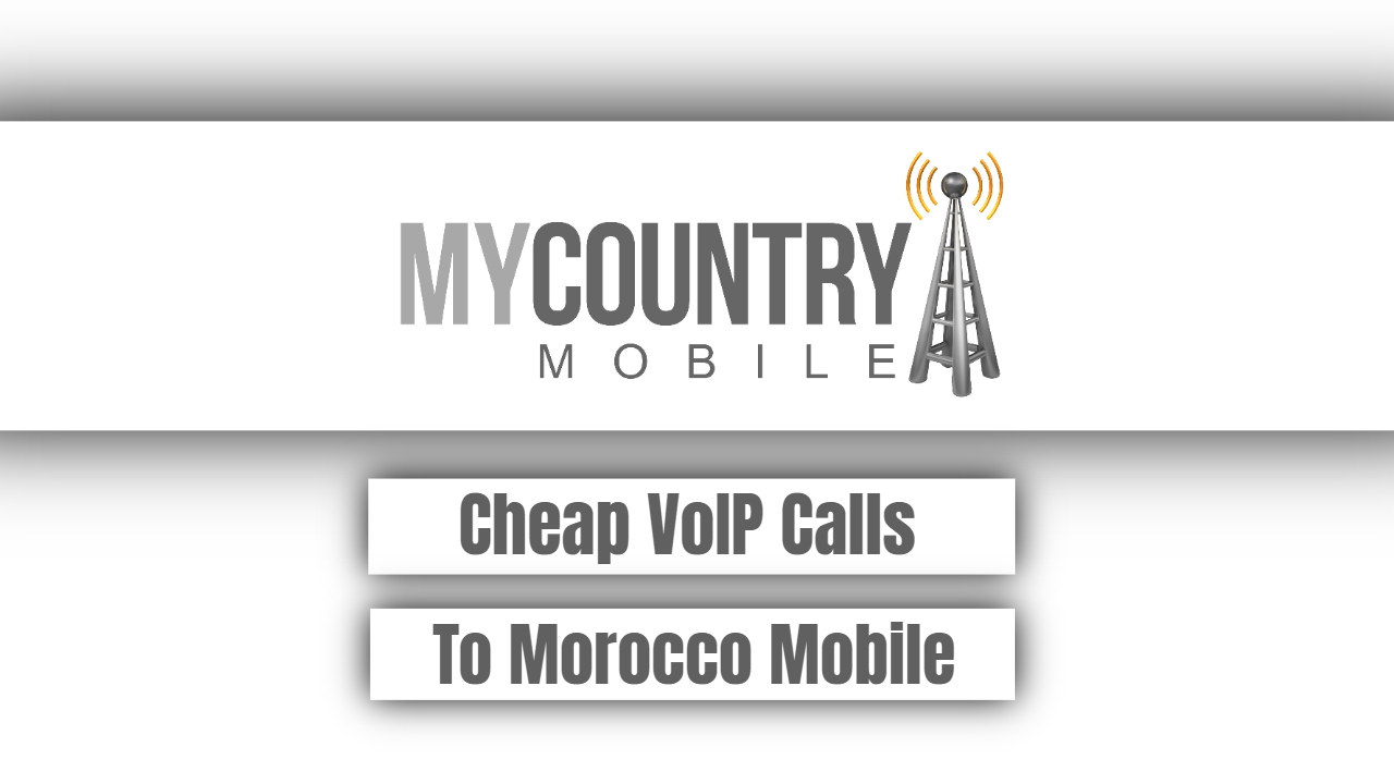 Cheap VoIP Calls To Morocco Mobile