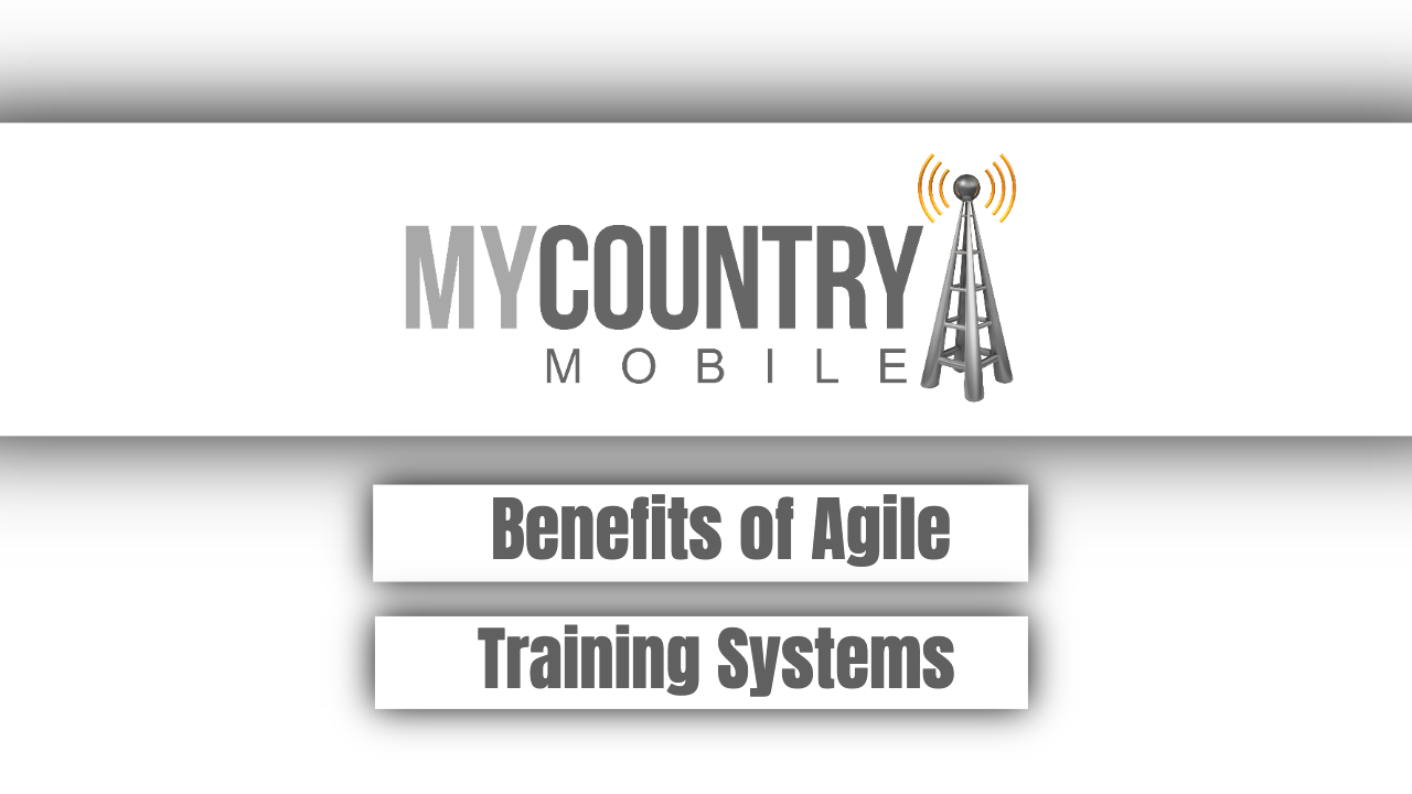 Benefits of Agile Training Systems - My Country Mobile