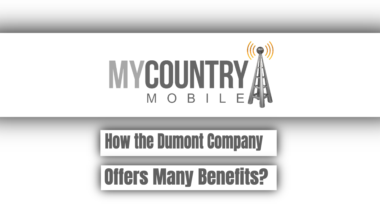 How the Dumont Company Offers Many Benefits? - My Country Mobile