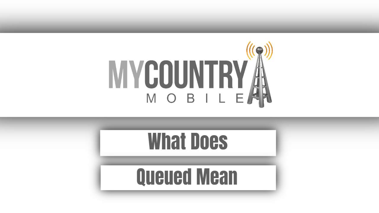 What Does Queued Mean - My Country Mobile