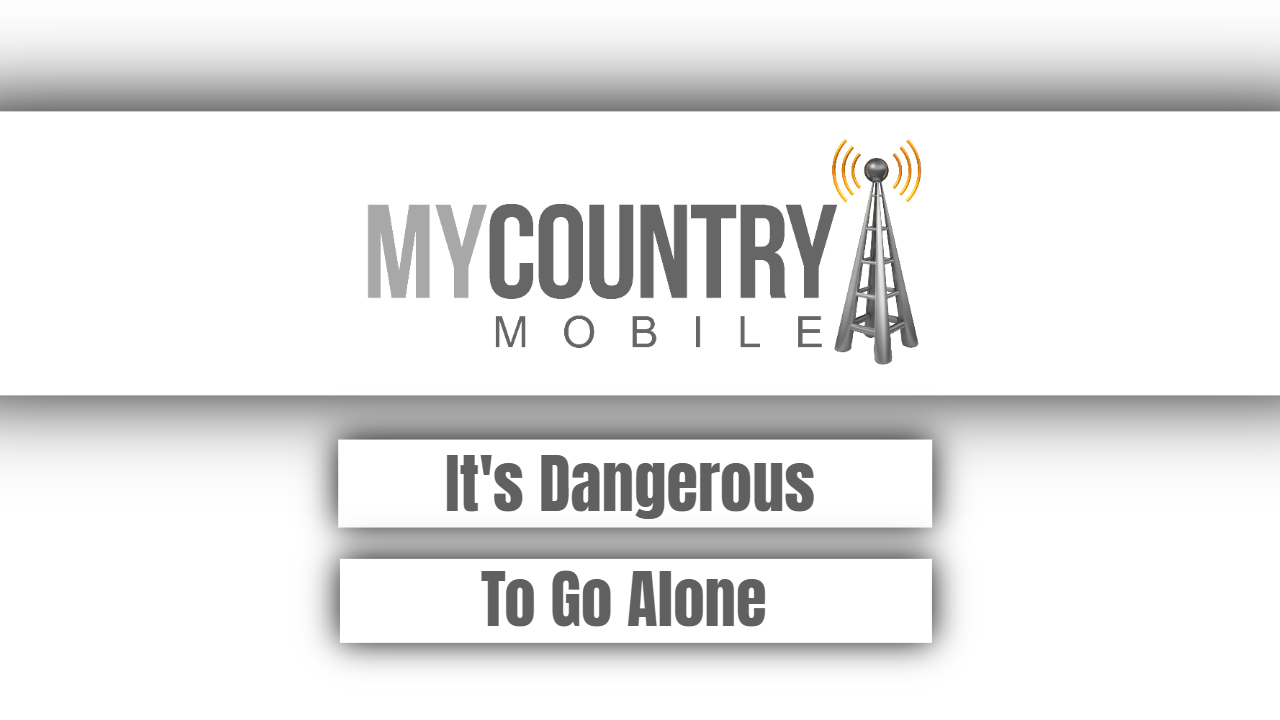 It's Dangerous To Go Alone - My Country Mobile