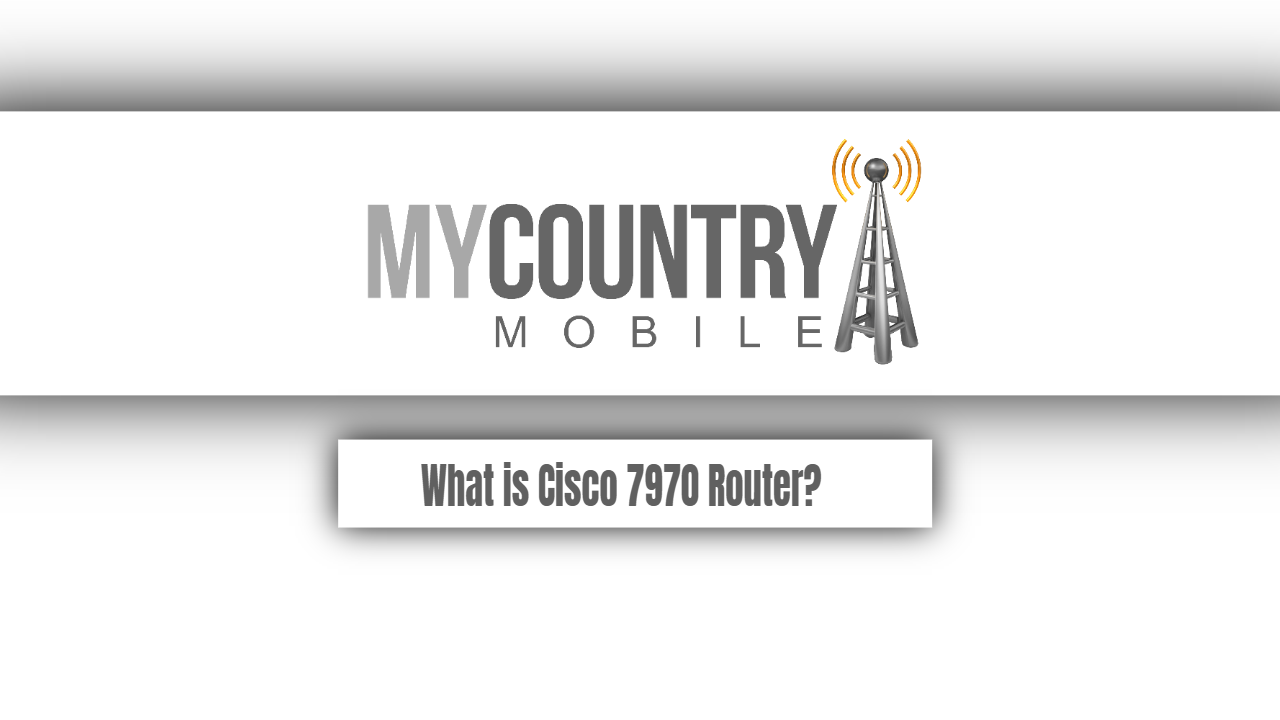 What is Cisco 7970 Router? - My Country Mobile