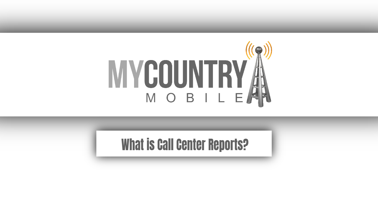 What is Call Center Reports? - My Country Mobile
