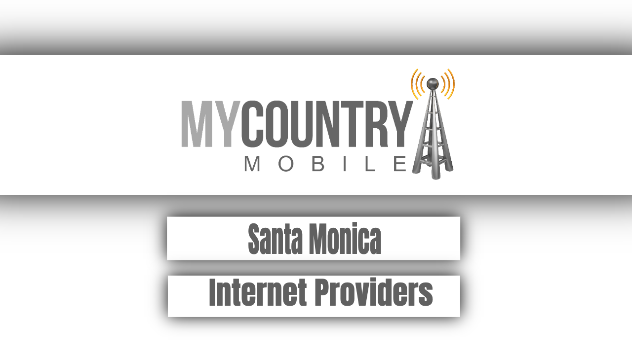 What Is Santa Monica Internet Providers? - My Country Mobile