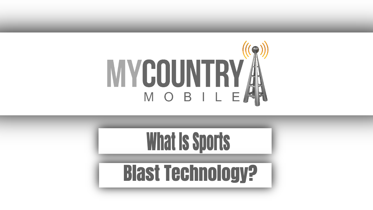 What Is Sports Blast Technology? - My Country Mobile