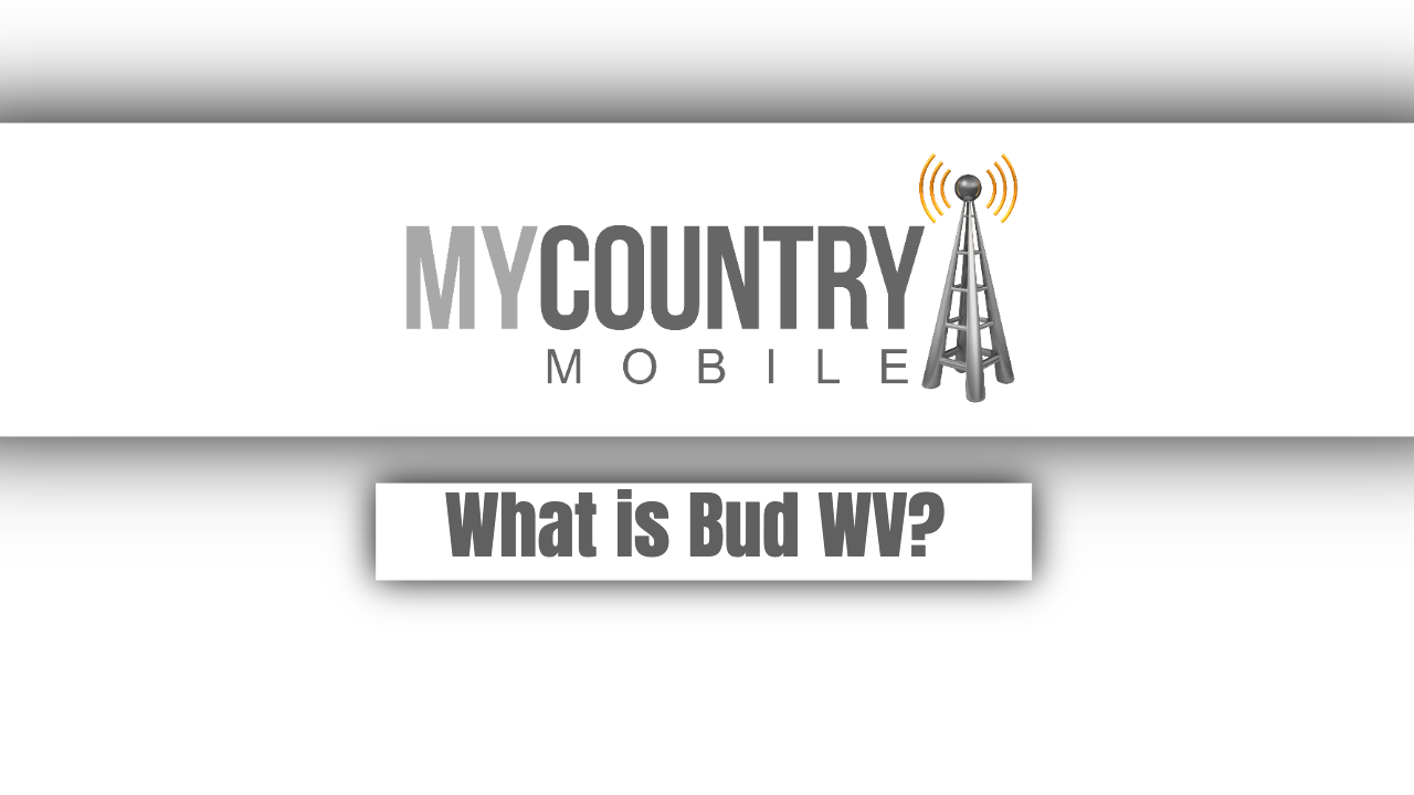 What is Bud WV? - My Country Mobile