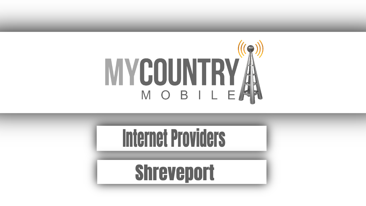 What is Internet Providers Shreveport? - My Country Mobile