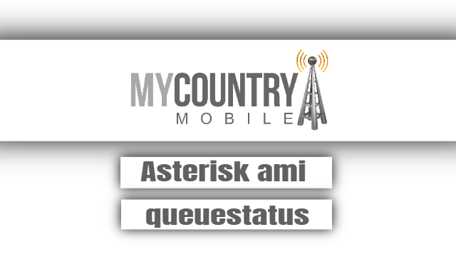 Asterisk ami queuestatus - My Country Mobile