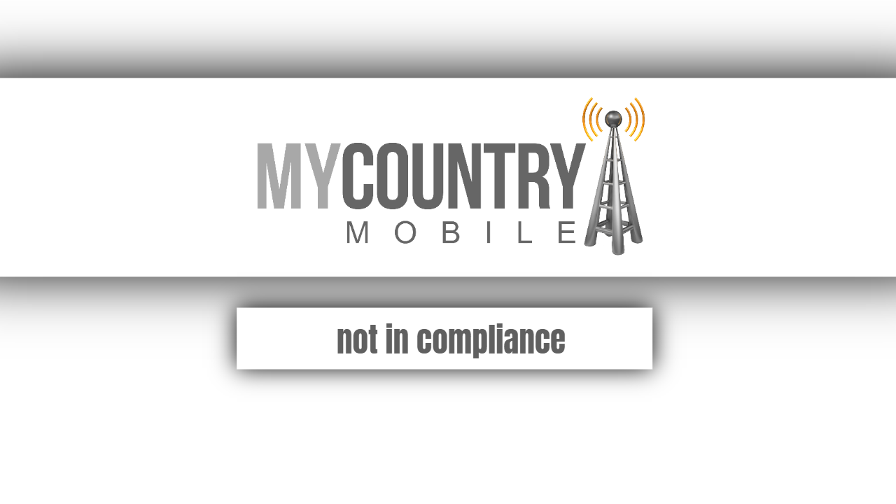 Not in compliance - My Country Mobile