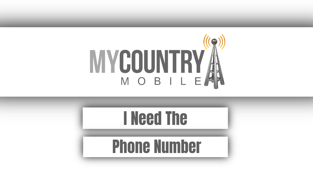 I Need The Phone Number - My Country Mobile