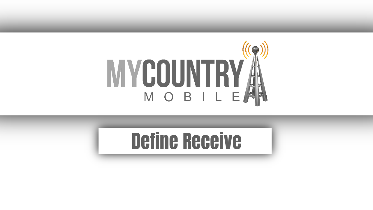 Define Receive - My Country Mobile