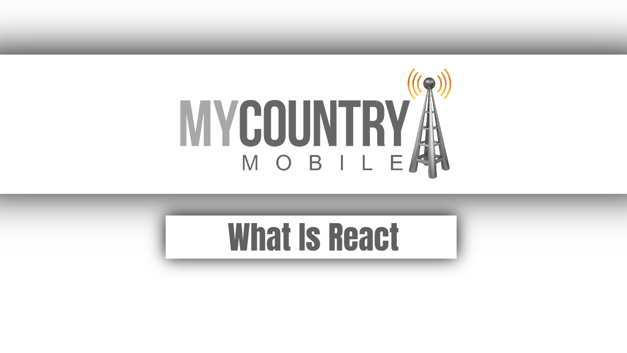 What Is React? - My Country Mobile