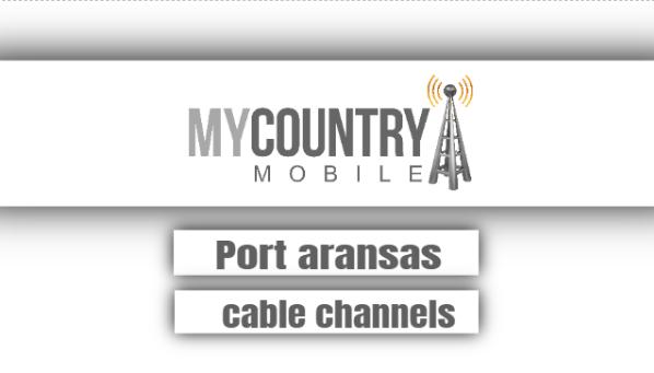 port aransas cable channels