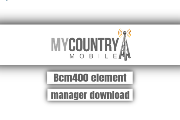 bcm400 element manager download - My Country Mobile