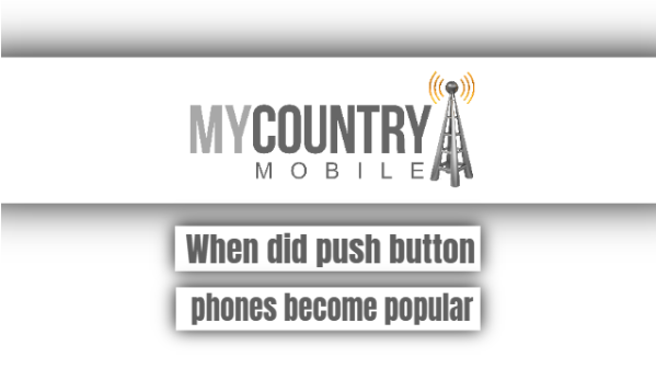 When Did Push Button Phones Become Popular - My Country Mobile