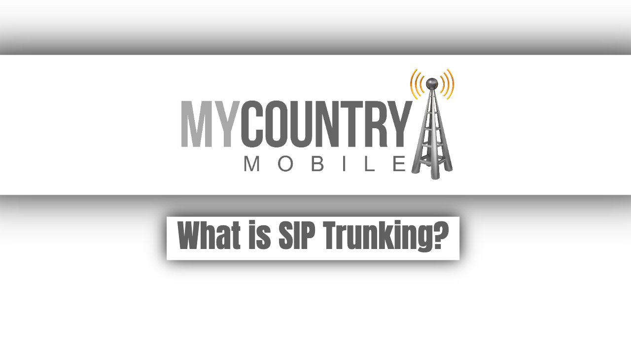 What is SIP Trunking? - My Country Mobile