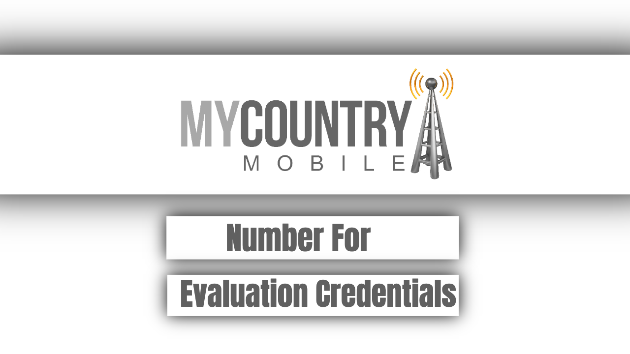 Number For Evaluation Credentials - My Country Mobile