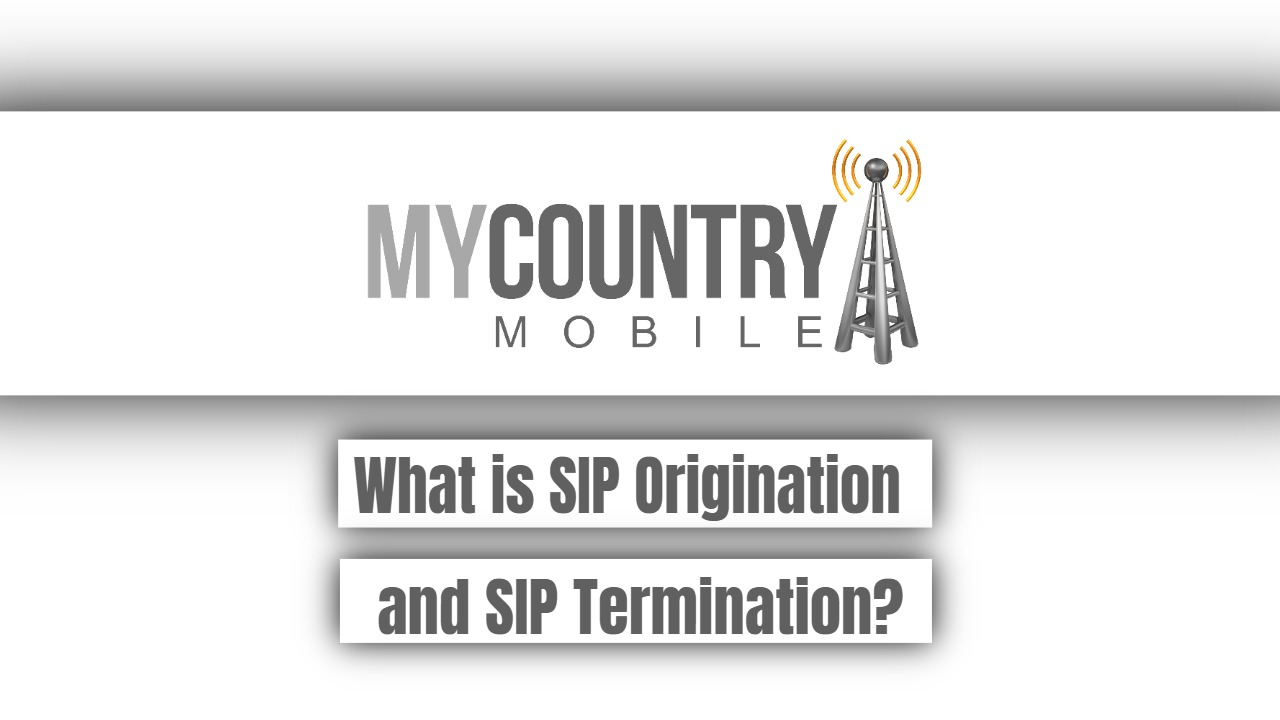 What is SIP Origination and SIP Termination? - My Country Mobile