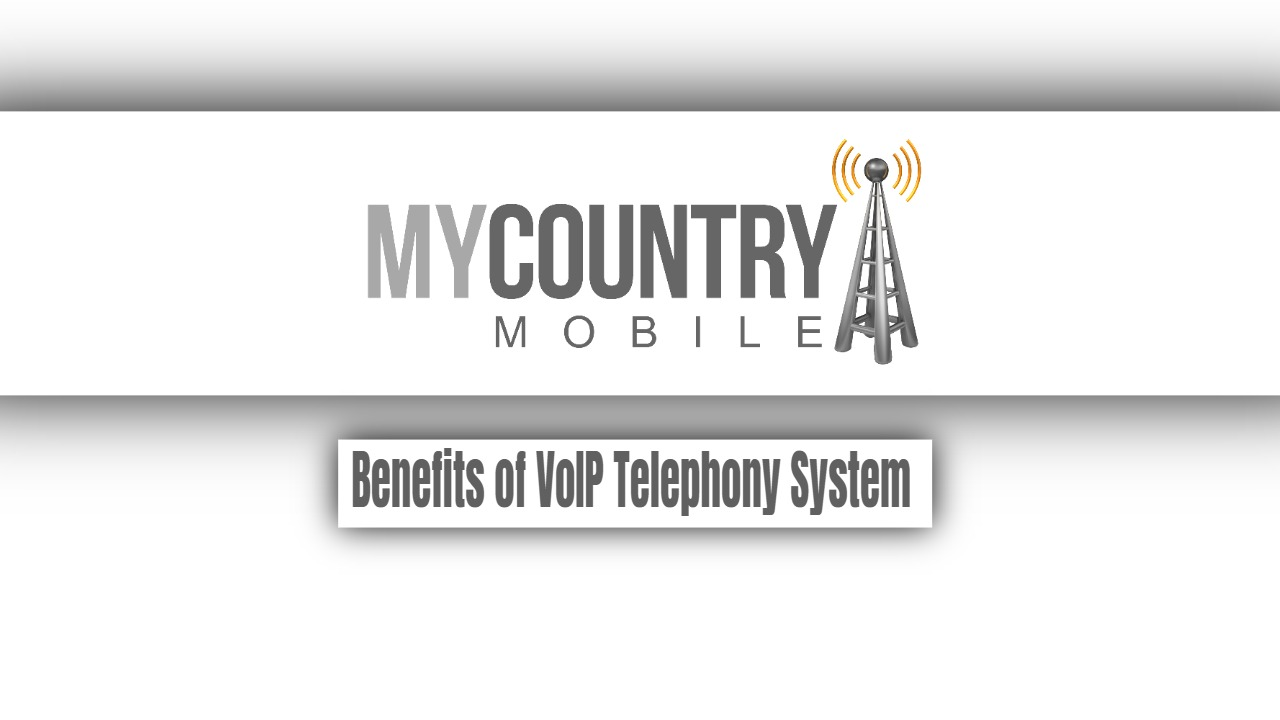 Benefits of VoIP Telephony System - My Country Mobile