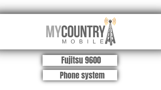 Fujitsu 9600 Phone system - My Country Mobile