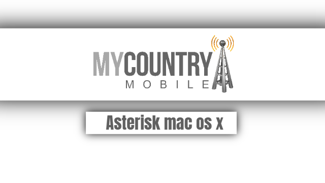 Asterisk mac os x - My Country Mobile
