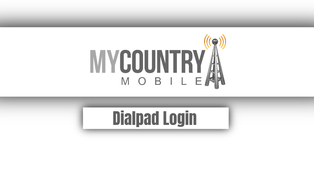 Dialpad Login - My Country Mobile