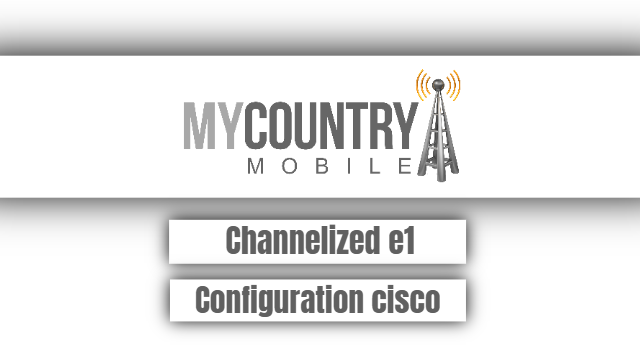 Channelized e1 Configuration cisco - My Country Mobile