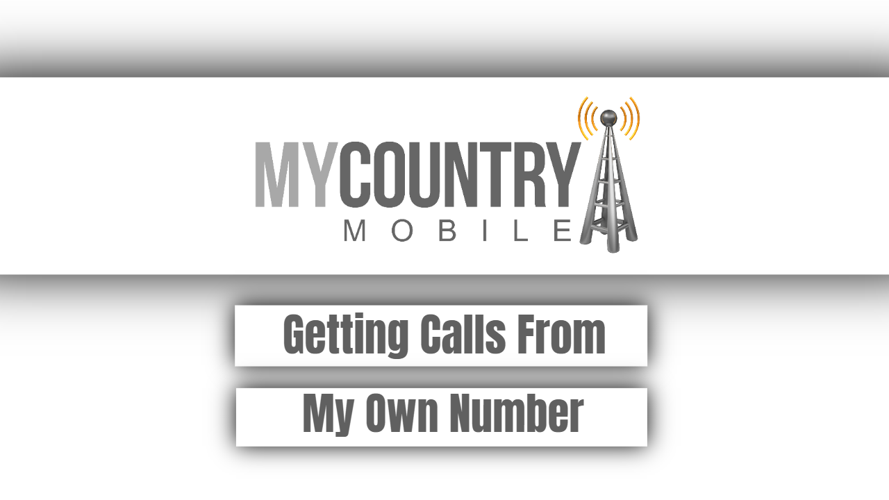 Getting Calls From My Own Number-my country mobile