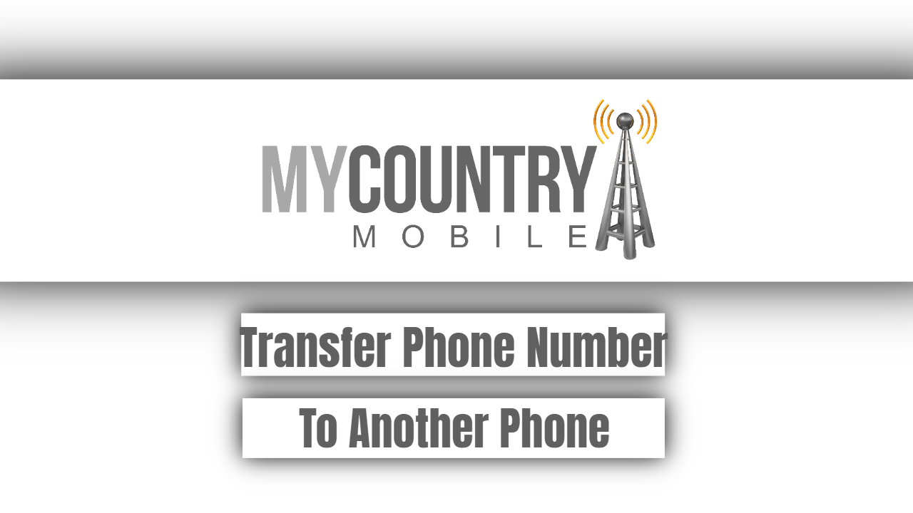 Transfer Phone Number To Another Phone
