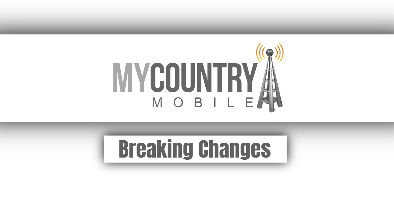 Breaking Changes-My country mobile